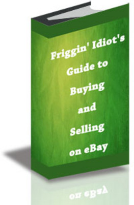 Product picture An Idiots Guide to Buying and Selling on eBay
